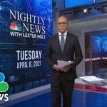 NBC Nightly News Broadcast (Full) – April 6th, 2021   NBC Nightly News