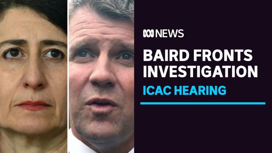 'Incredulous' Baird tells ICAC Berejiklian should not have kept boyfriend secret   ABC News
